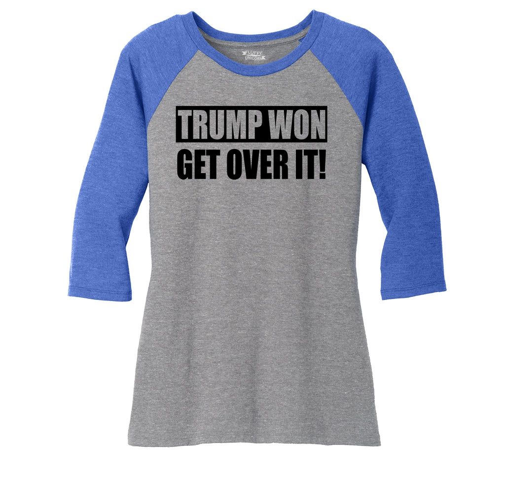 Trump Won Get Over It Tee Republican Political Trump Tee Ladies Tri-Blend 3/4 Sleeve Raglan