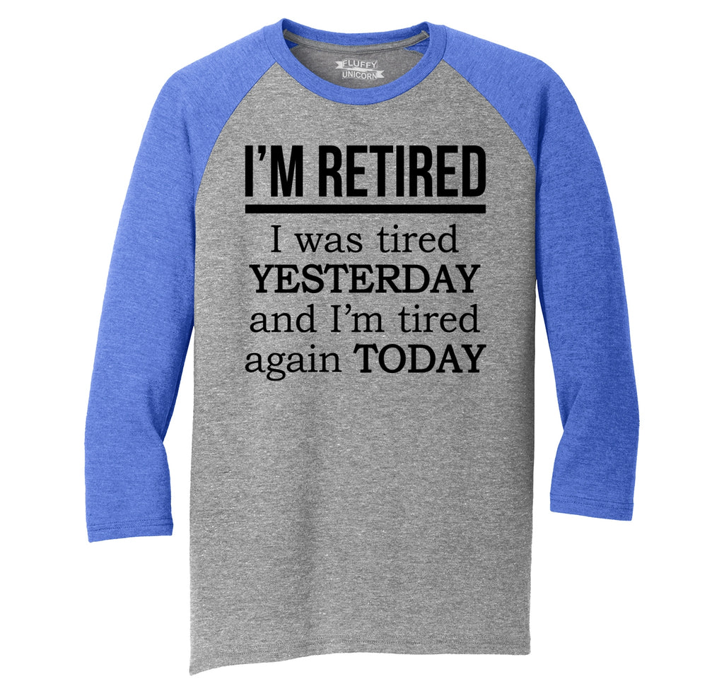 I'm Retired Tired Yesterday Tired Again Today Mens Tri-Blend 3/4 Sleeve Raglan