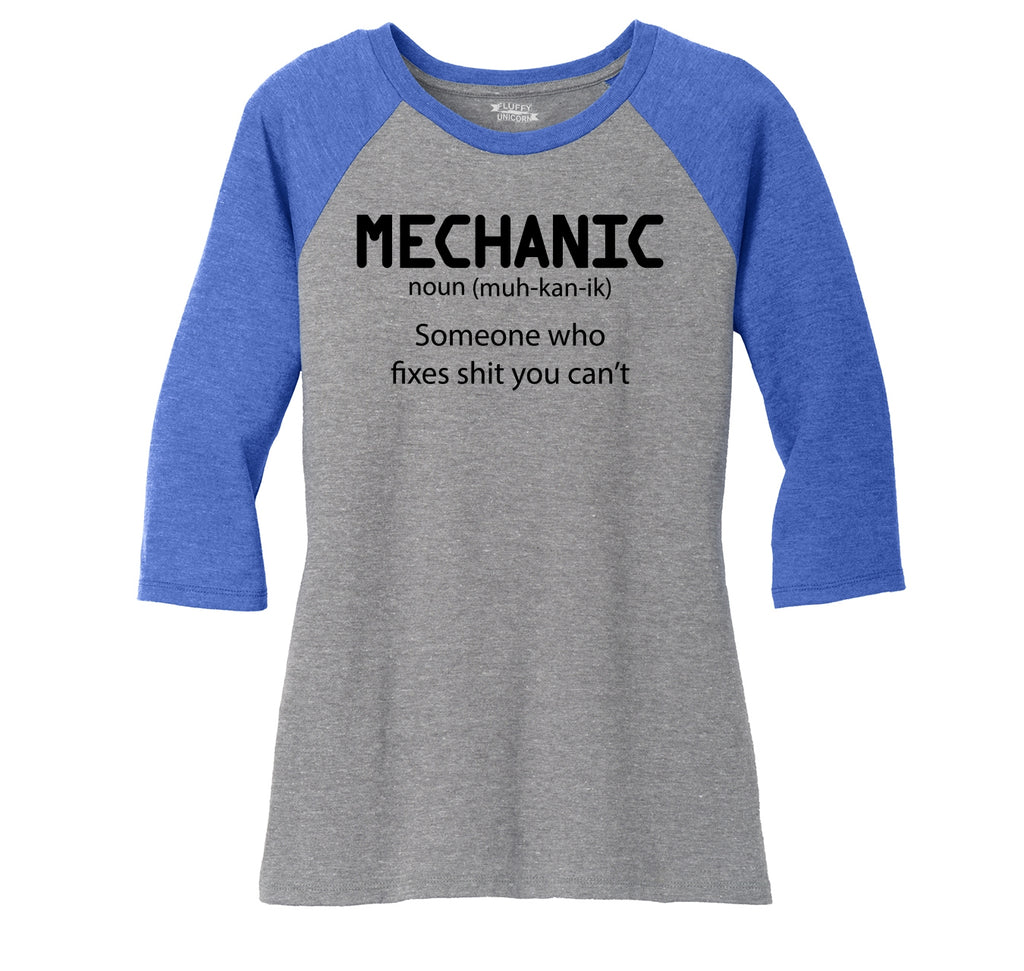 Mechanic Someone Who Fixes Shirt You Can't Ladies Tri-Blend 3/4 Sleeve Raglan
