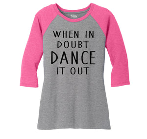 When In Doubt Dance It Out Ladies Tri-Blend 3/4 Sleeve Raglan