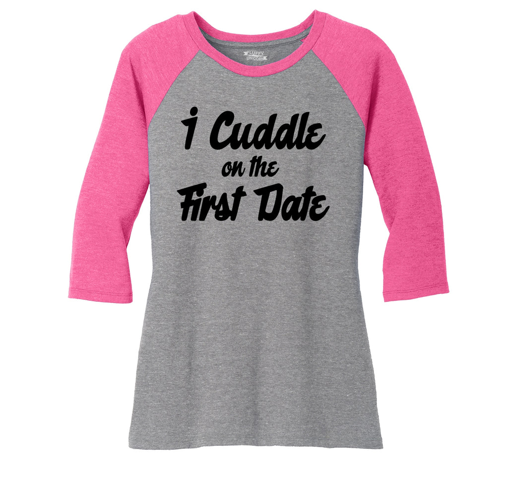 I Cuddle On The First Date Ladies Tri-Blend 3/4 Sleeve Raglan