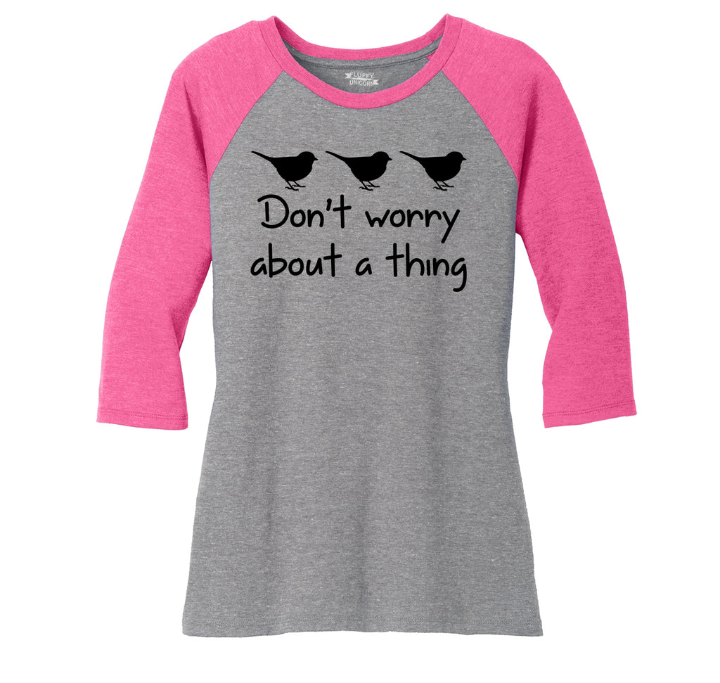 Don't Worry About A Thing Ladies Tri-Blend 3/4 Sleeve Raglan