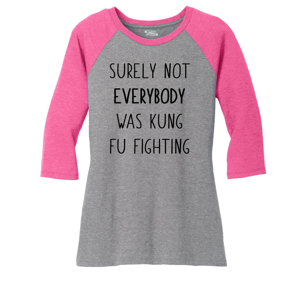 Surely Not Everybody Kung Fu Fighting Ladies Tri-Blend 3/4 Sleeve Raglan