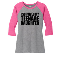 I Survived My Teenage Daughter Cute Mom & Dad Gift Funny Shirt Ladies Tri-Blend 3/4 Sleeve Raglan