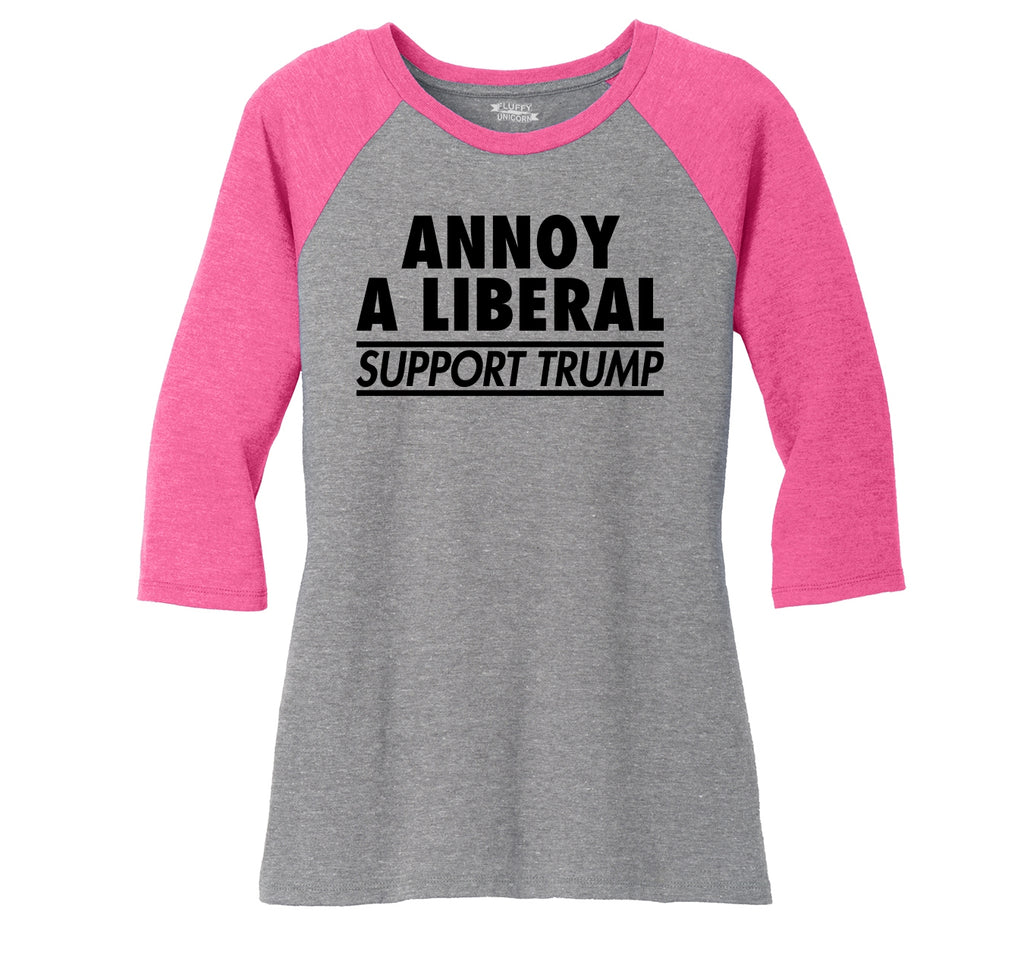 Annoy A Liberal Support Trump Political Protest Republican Tee Ladies Tri-Blend 3/4 Sleeve Raglan