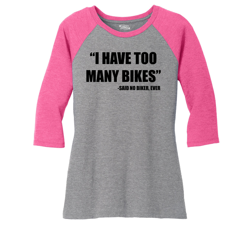 I Have Too Many Bikes Said No Biker Ever Ladies Tri-Blend 3/4 Sleeve Raglan