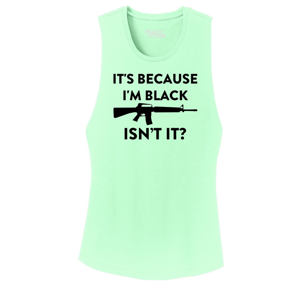 It's Because I'm Black Isn't It Funny Gun Rights Political Shirt Ladies Festival Tank Top