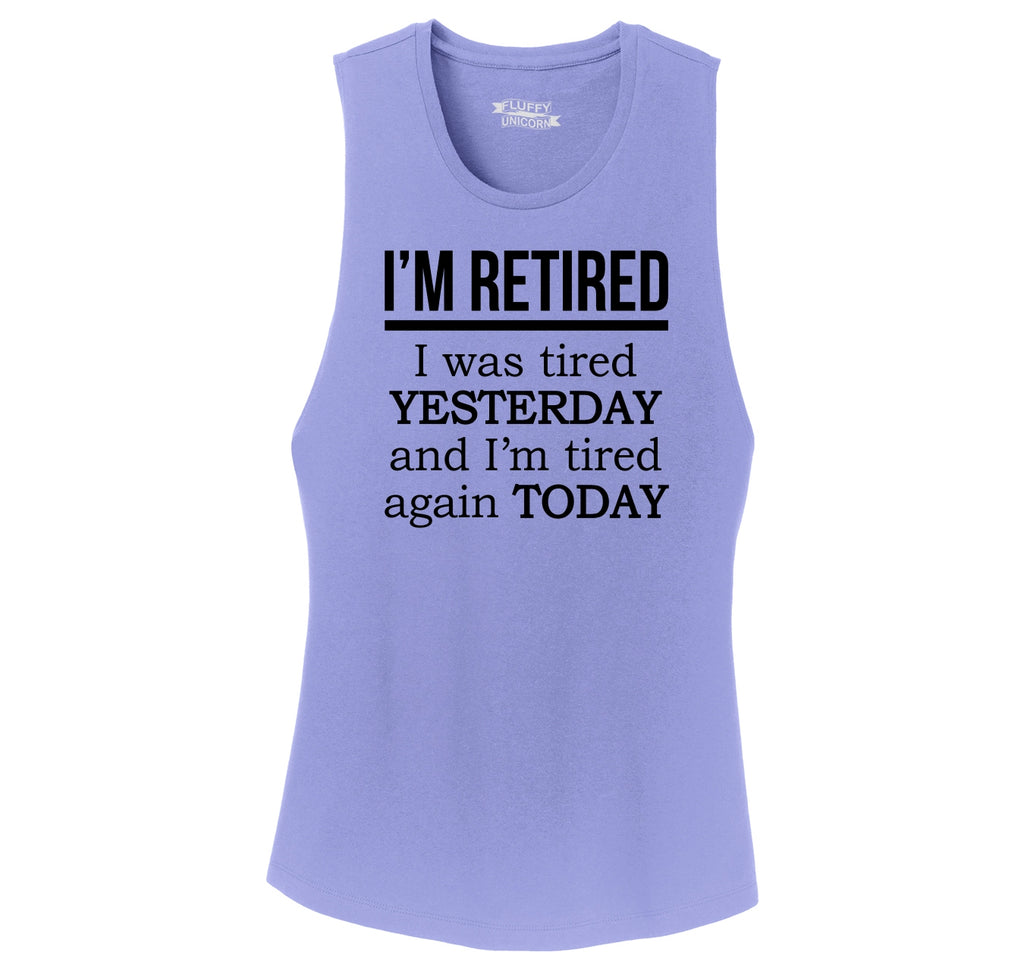 I'm Retired Tired Yesterday Tired Again Today Ladies Festival Tank Top
