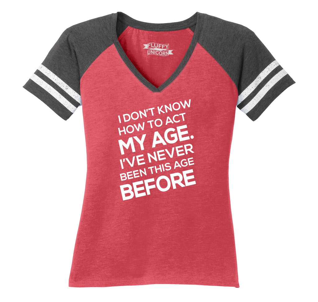 I Don't Know How To Act My Age Ladies Short Sleeve Game V-Neck Shirt