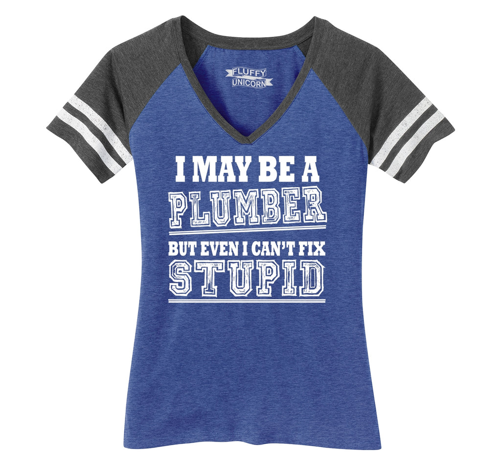 I May Be A Plumber But Even I Can't Fix Stupid Funny Gift Shirt Ladies Short Sleeve Game V-Neck Shirt