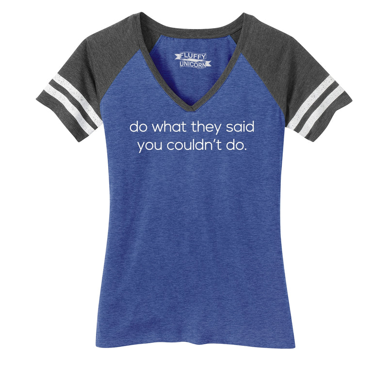 Do What They Said You Couldn't Ladies Short Sleeve Game V-Neck Shirt