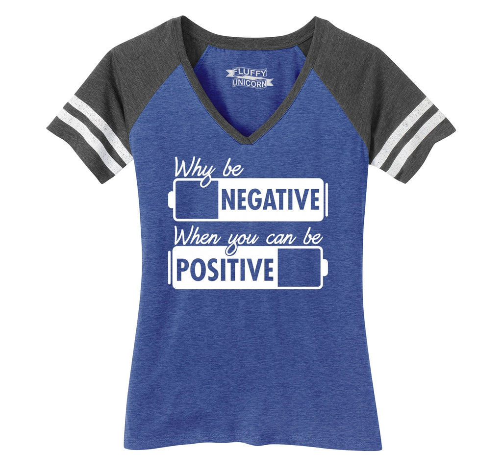 Why Be Negative You Can Be Positive Motivational Shirt Ladies Short Sleeve Game V-Neck Shirt
