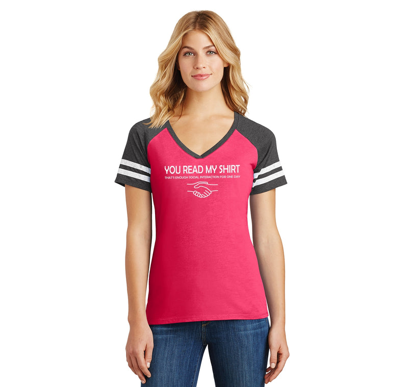 You Read My Shirt, Enough Social Interaction For Today Ladies Short Sleeve Game V-Neck Shirt
