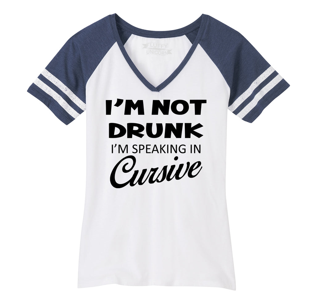 I'm Not Drunk Speaking In Cursive Funny Alcohol Party Tee Ladies Short Sleeve Game V-Neck Shirt