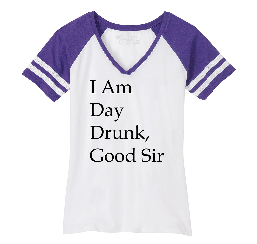 I Am Day Drunk Good Sir Funny Tee Holiday Weekend Party Tee Ladies Short Sleeve Game V-Neck Shirt