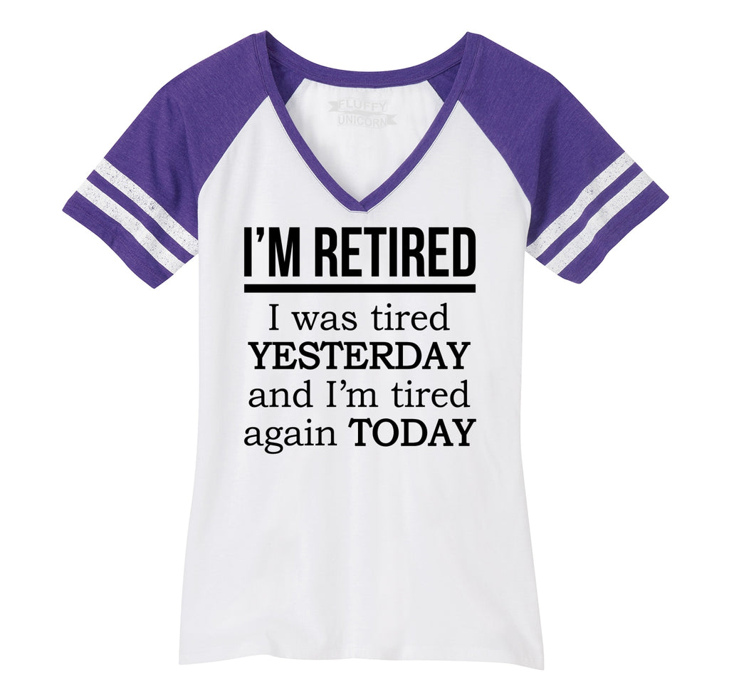 I'm Retired Tired Yesterday Tired Again Today Ladies Short Sleeve Game V-Neck Shirt