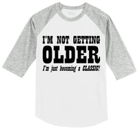 I'm Not Getting Older Becoming Classic Mens 3/4 Sleeve Raglan Jersey
