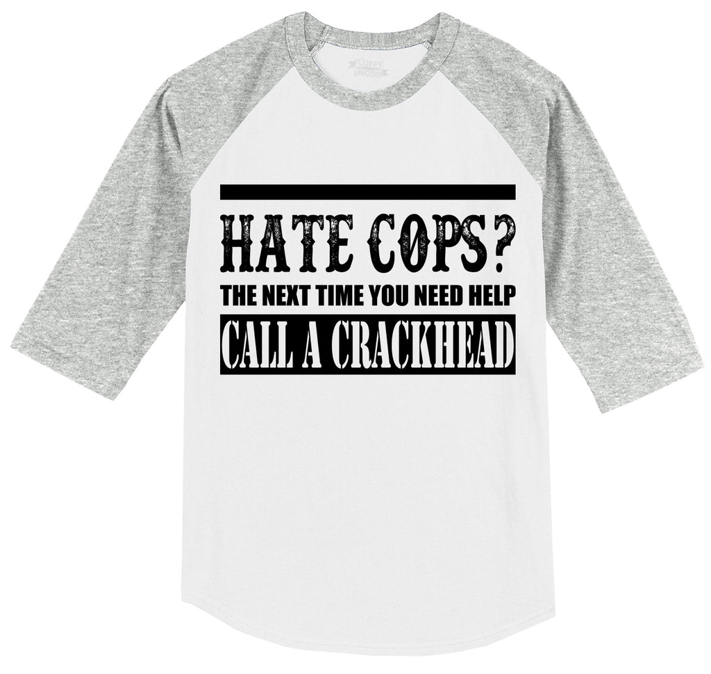 Hate Cops? Next Time You Need Help Call A Crackhead. Mens 3/4 Sleeve Raglan Jersey