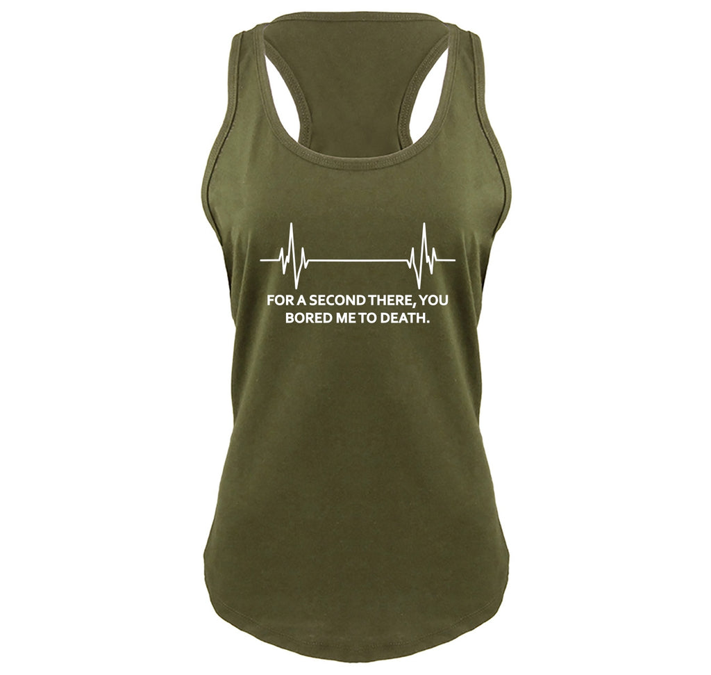 For A Second There You Bored Me To Death Ladies Gathered Racerback Tank Top