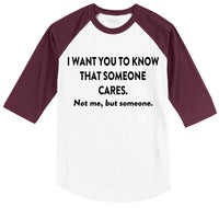 I Want You To Know That Someone Cares. Not Me, But Someone... Mens 3/4 Sleeve Raglan Jersey
