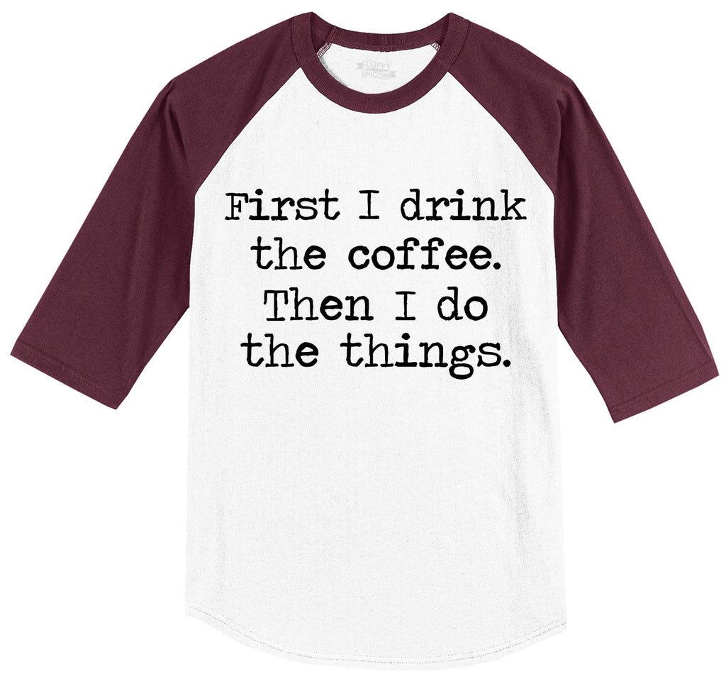 First I Drink Coffee Then I Do Stuff Mens 3/4 Sleeve Raglan Jersey