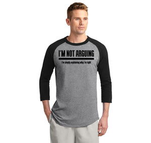 I'm Not Arguing I'm Simply Explaining Why I'm Right Mens 3/4 Sleeve Raglan Jersey