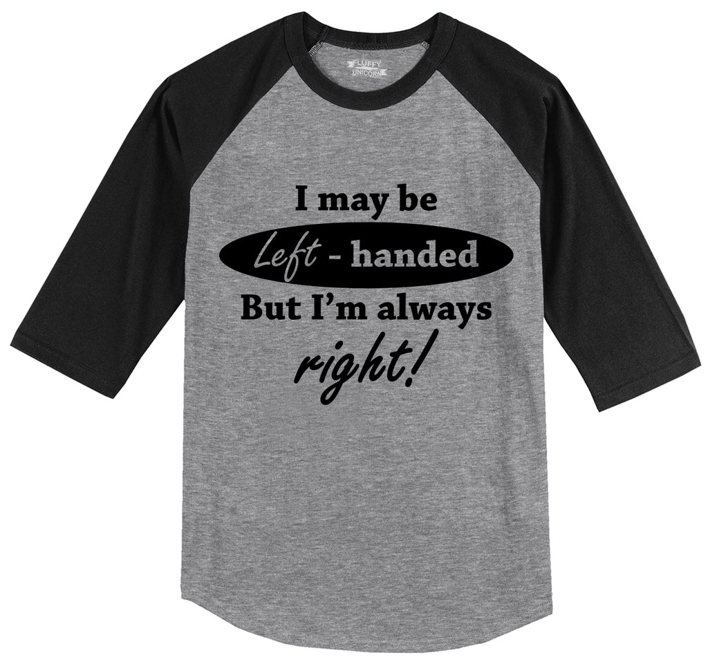 I May Be Left Handed But I'm Always Right Funny Shirt Mens 3/4 Sleeve Raglan Jersey