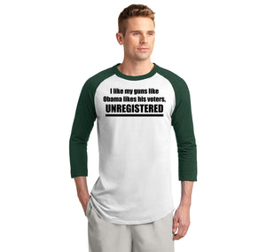 I Like My Guns Like Obama Likes His Voters - UNREGISTERED Mens 3/4 Sleeve Raglan Jersey