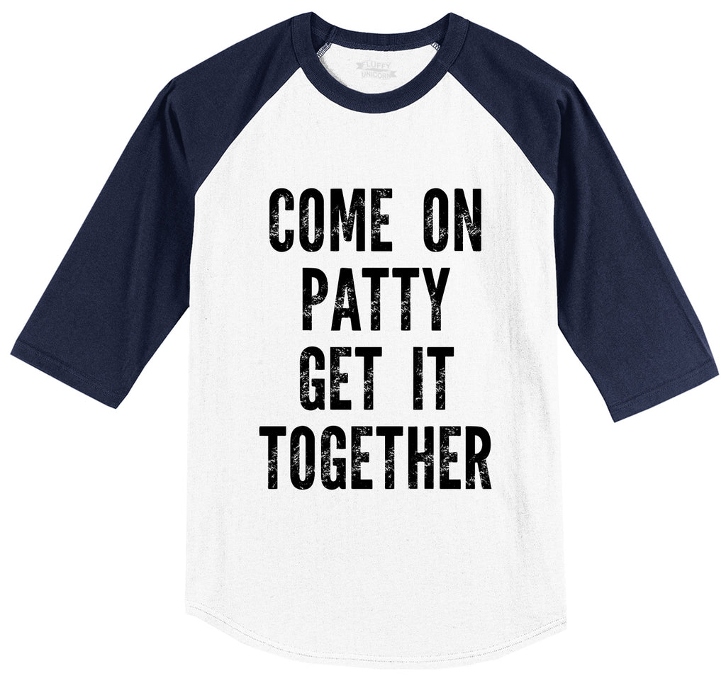 Come On Patty Get It Together Mens 3/4 Sleeve Raglan Jersey