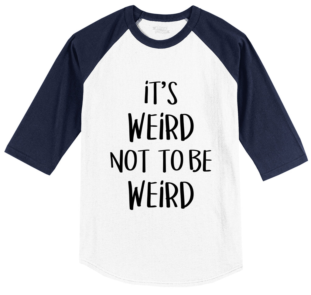 Its Weird Not To Be Weird Mens 3/4 Sleeve Raglan Jersey