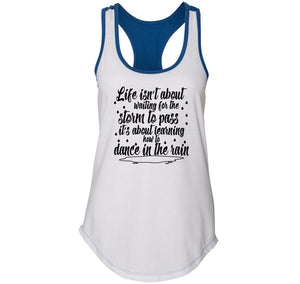 Life Isn't About Waiting For The Storm To Pass But Dance In The Rain Ladies Colorblock Racerback Tank Top
