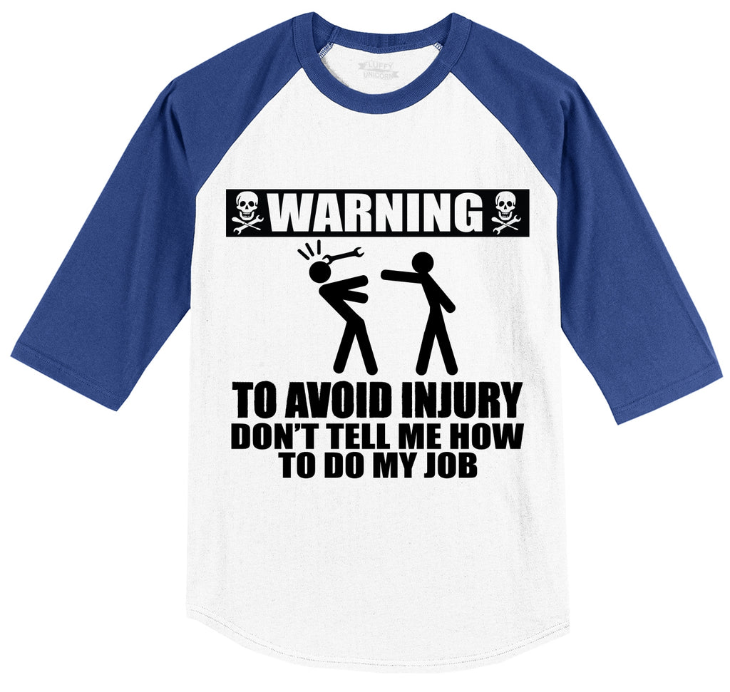Warning To Avoid Injury Don't Tell Me How To Do My Job Mens 3/4 Sleeve Raglan Jersey