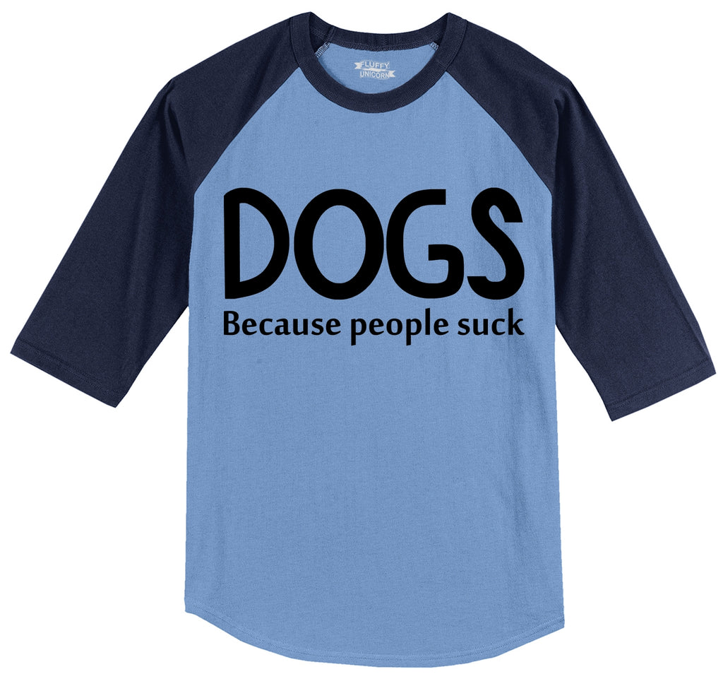 Dogs Because People Suck Funny Tee Mens 3/4 Sleeve Raglan Jersey