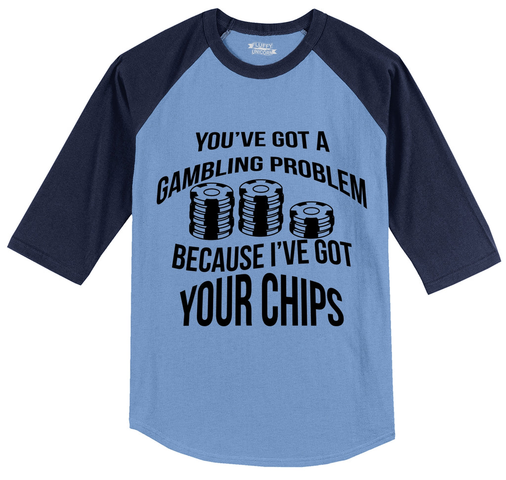 You've got a gambling problem because I've got your chips Mens 3/4 Sleeve Raglan Jersey
