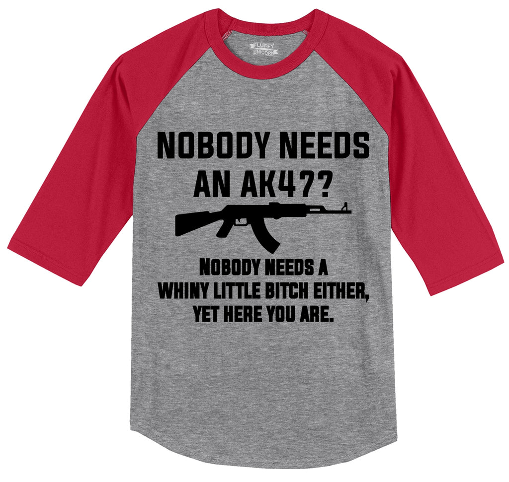 Nobody Needs An AK47?  A Whiny Little Bitch Either, Yet Here You Are Funny Gun Rights Shirt Mens 3/4 Sleeve Raglan Jersey
