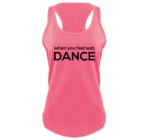 When You Feel Sad Dance Ladies Gathered Racerback Tank Top
