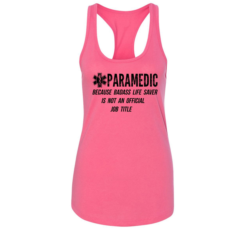 Paramedic Because Badass Life Saver Not Official Job Title Ladies Racerback Tank Top