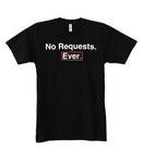 No Requests Ever T-Shirt *Black Ships Immediately*