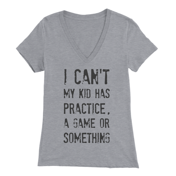 I Can't My Kid Has Praactice A Game or Something Womens Mom T Shirt