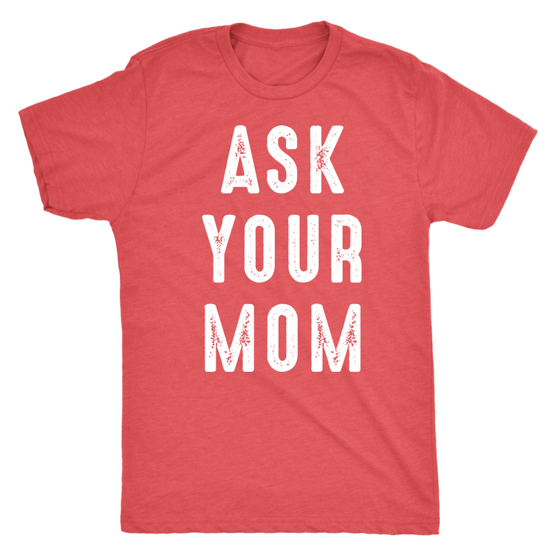Ask Your Mom Dad T Shirt - everbabies