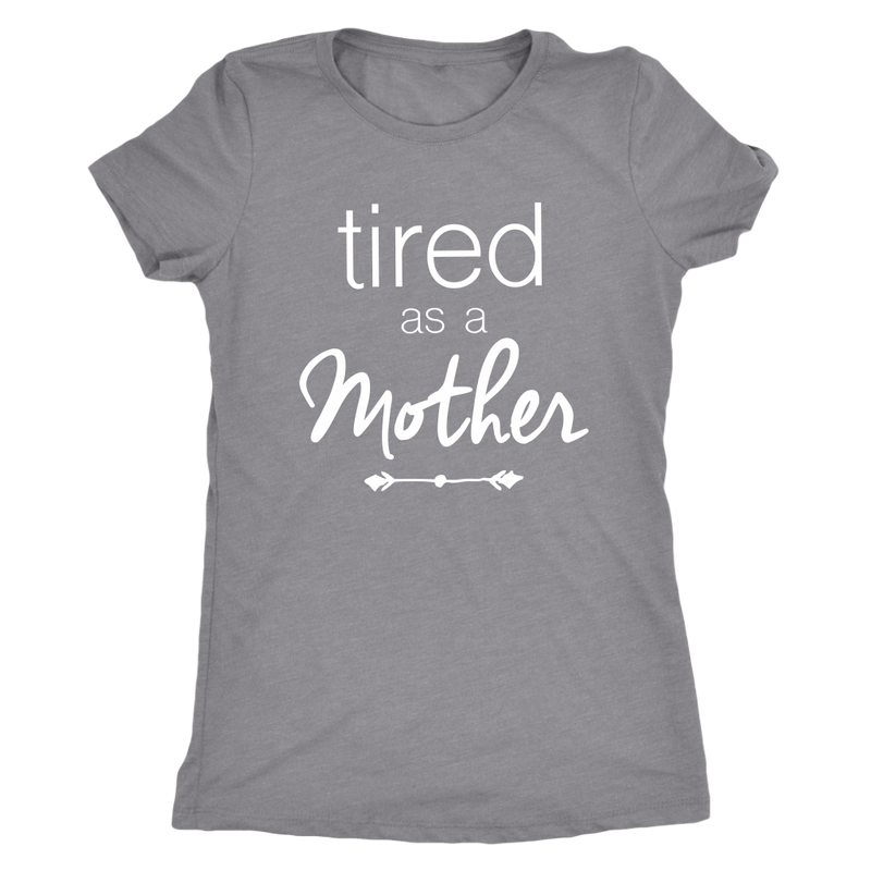 Tired as a Mother Womens T Shirt - everbabies