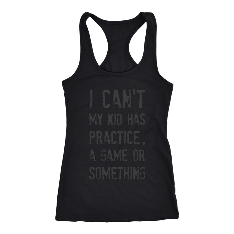 I Can't My Kid Has Praactice A Game or Something Womens Mom Tank Top