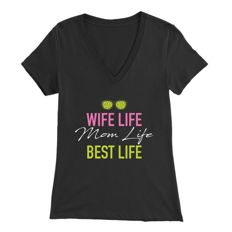 Wife Life Mom Life Best Life V Neck T Shirt