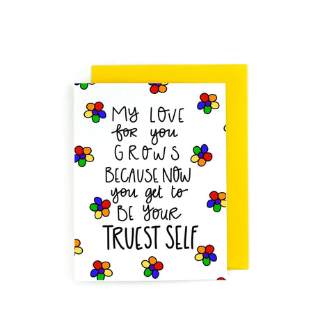 My love for you grows because now you get to be your truest self. LGBTQ greeting cards.