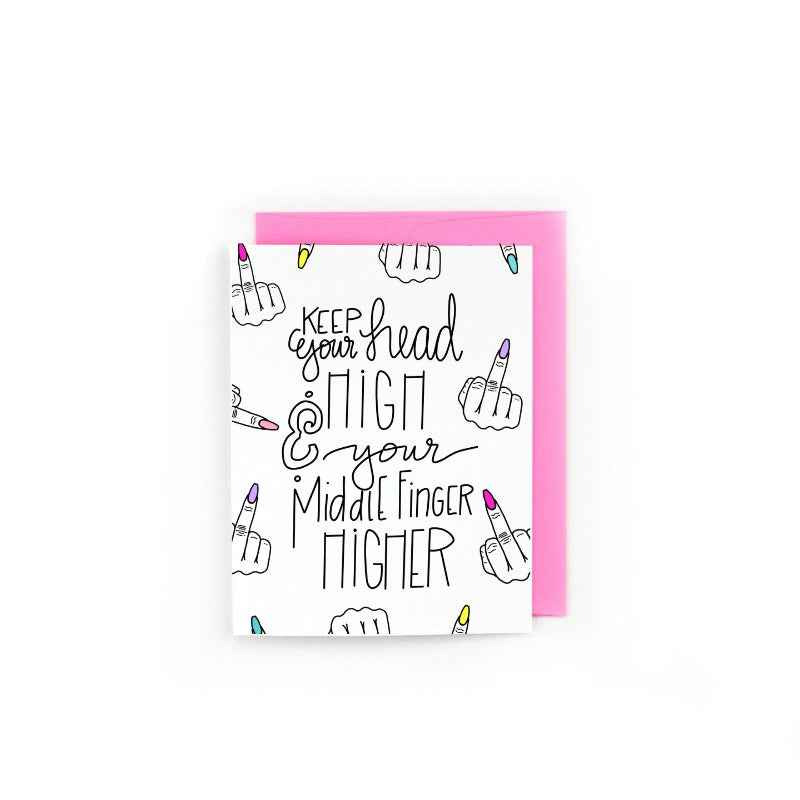 Keep Your Head High and Your Middle Finger Higher Greeting Card