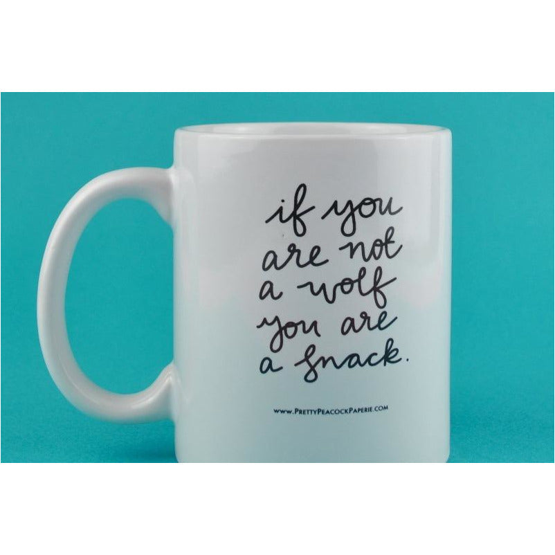 If You Are Not A Wolf You Are A Snack Mug