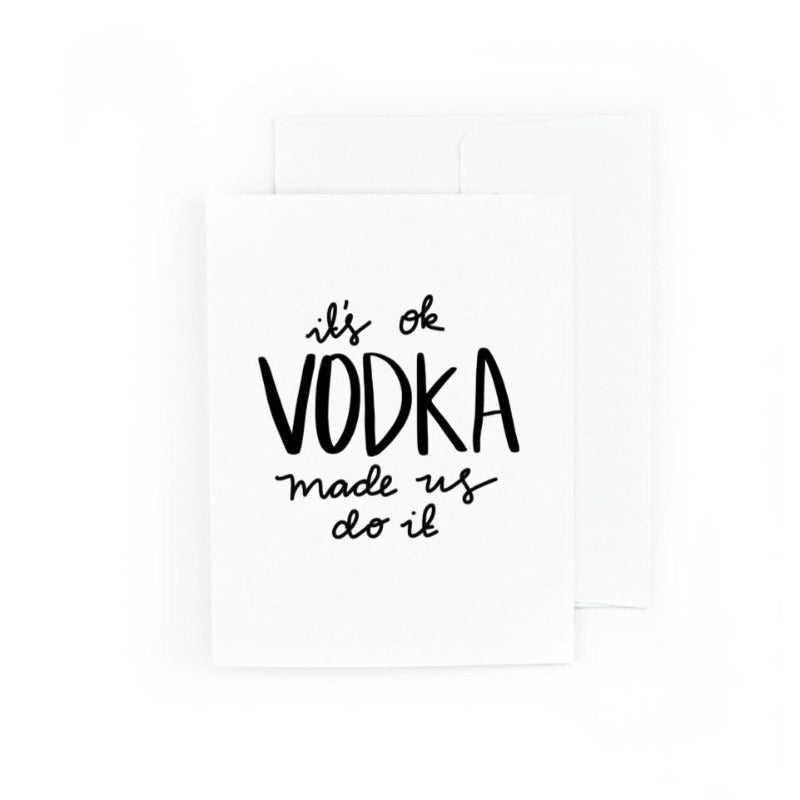 It's OK Vodka Made Us Do It Greeting Card