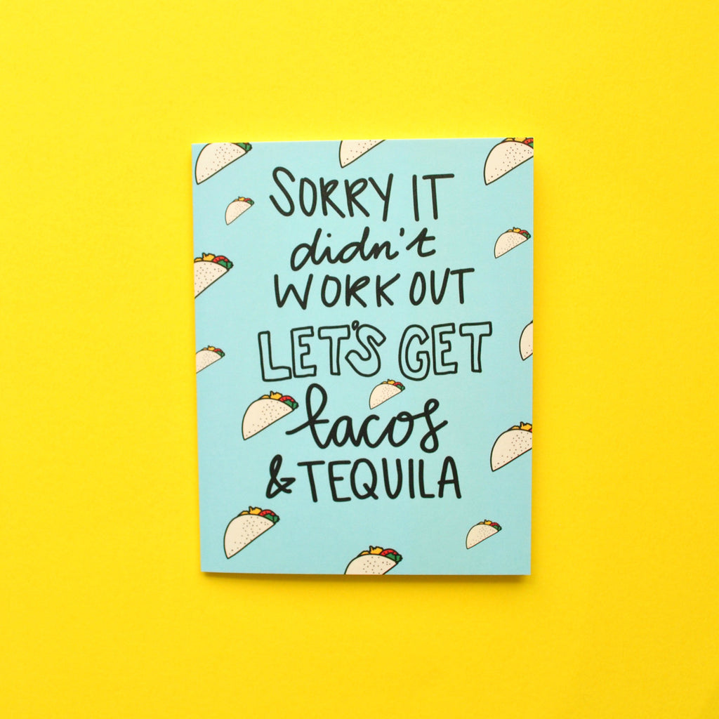 Sorry It Didn't Work Out, Let's Go Get Tacos and Tequila Greeting Card