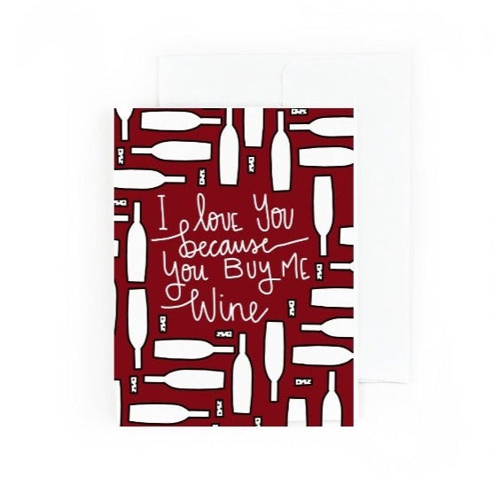 I Love You Because You Buy Me Wine Valentine's Day Greeting Card