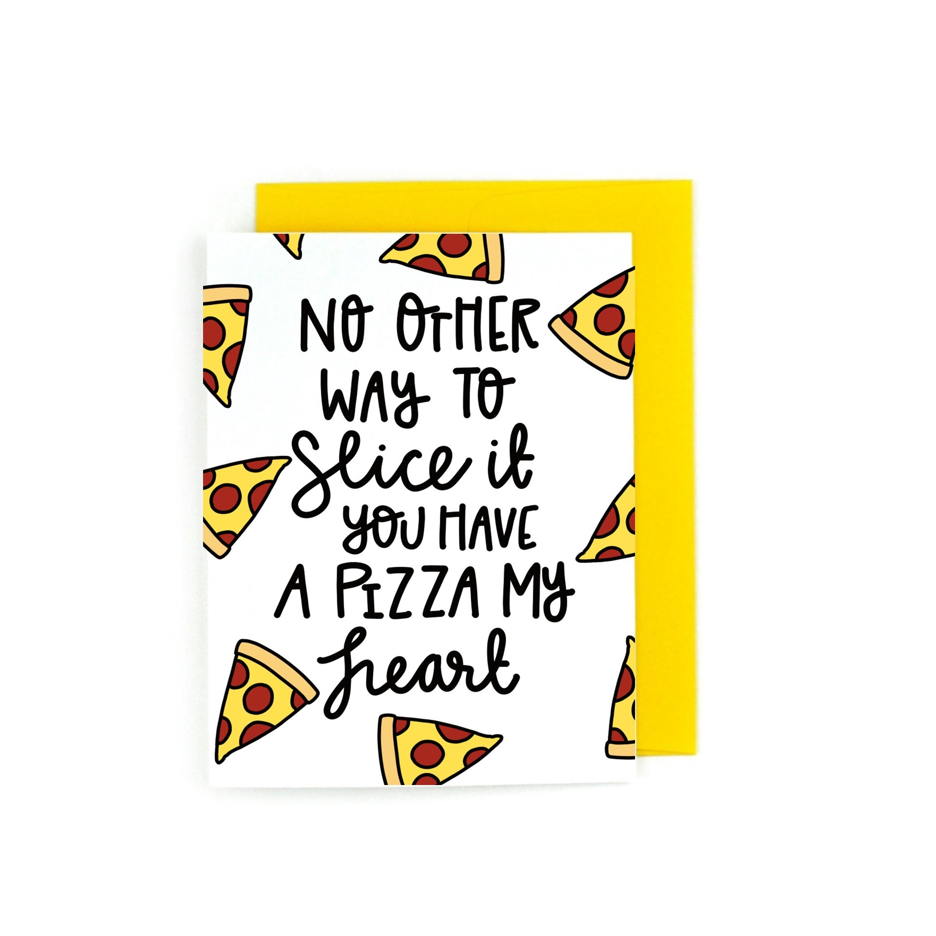 No Other Way To Slice It, You Have A Pizza My Heart